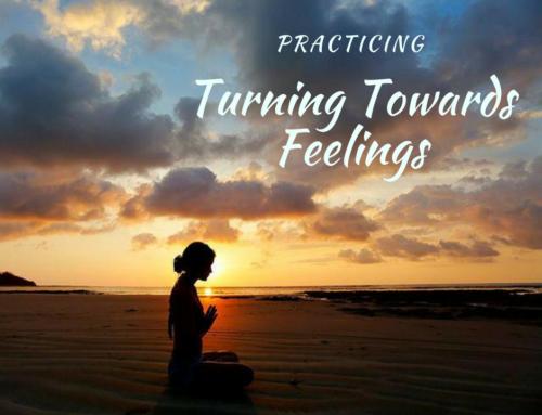 Turning Towards Feelings